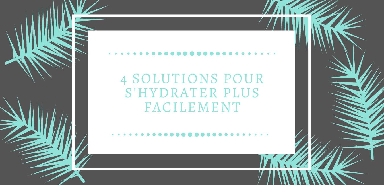 4 solutions pour s'hydrater plus facilement